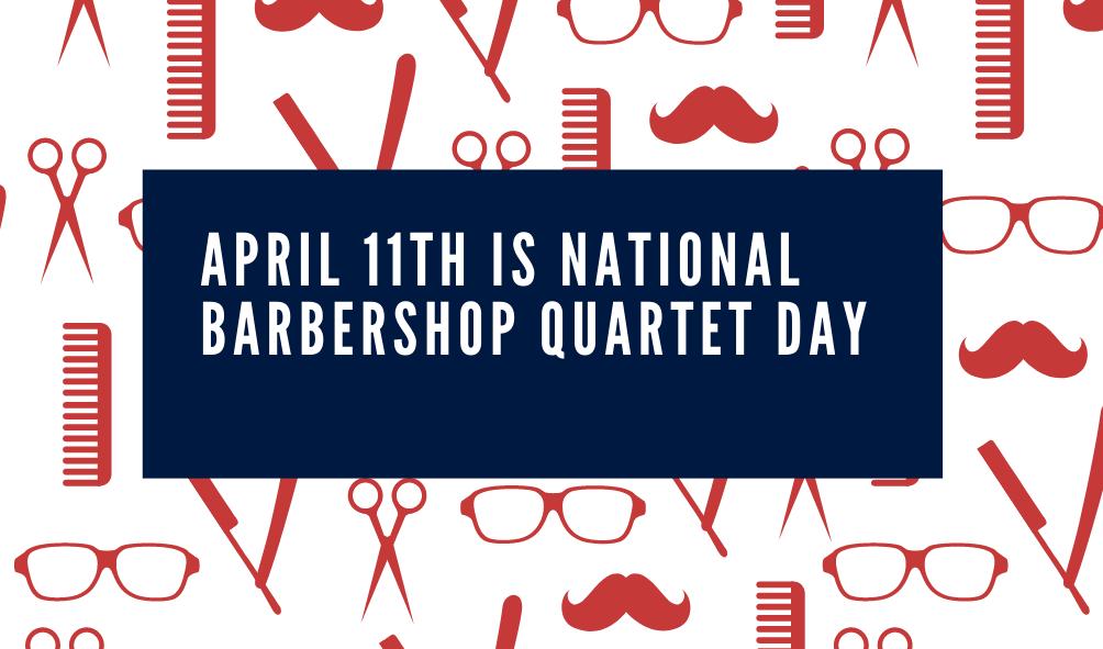 April 11th National Barbershop Quartet Day